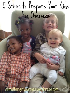 5 Steps to Prepare Your Kids for Overseas