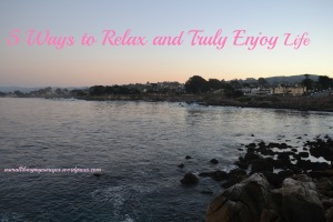 how to relax and truly enjoy life